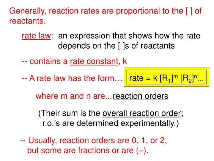 Generally, reaction rates are proportional to the [ ] of