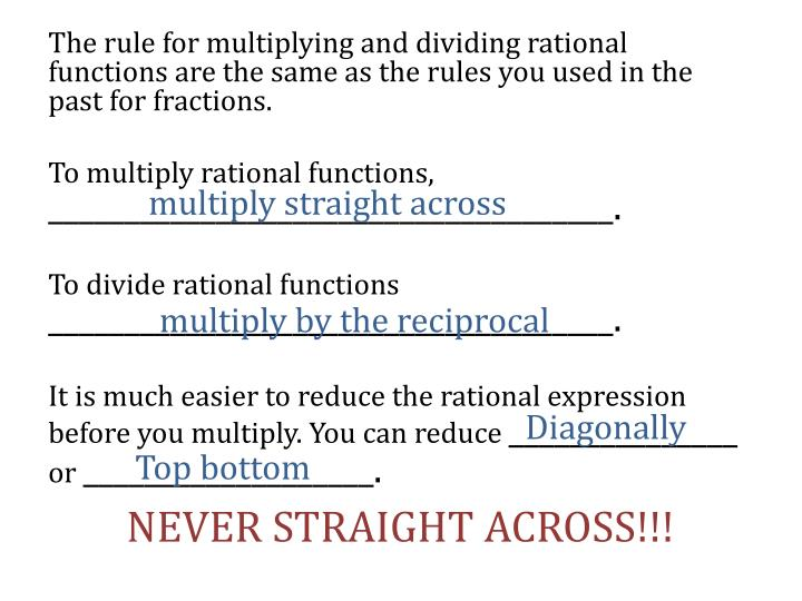 The rule for multiplying and dividing rational functions are the same as the rules you used in the p...