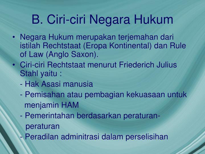 B. Ciri-ciri Negara Hukum