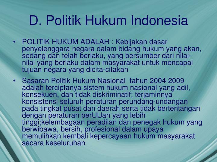 D. Politik Hukum Indonesia