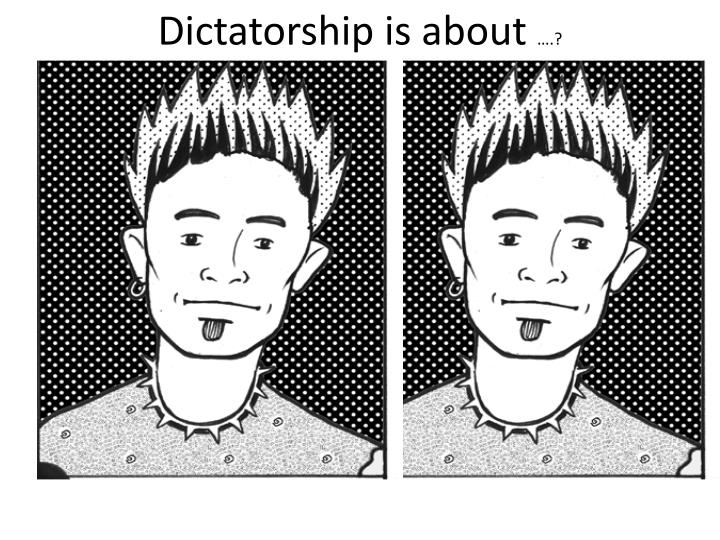 Dictatorship is about