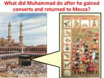 what did muhammad do after he gained converts and returned to mecca