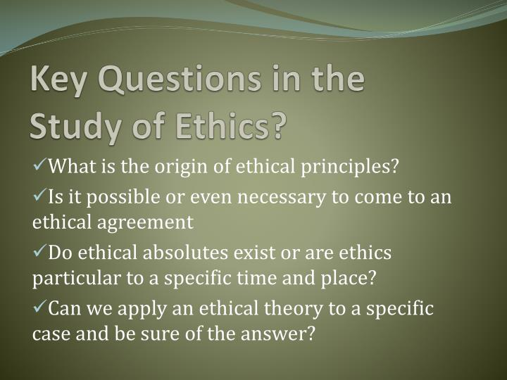 Key Questions in the Study of Ethics?