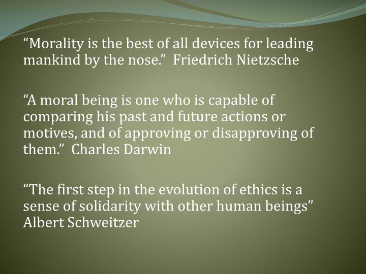 """Morality is the best of all devices for leading mankind by the nose.""  Friedrich Nietzsche"