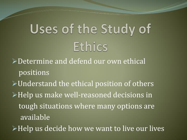 Uses of the Study of Ethics