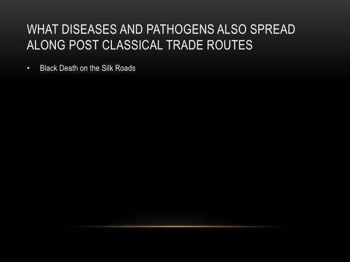 What diseases and pathogens also spread along post classical Trade routes
