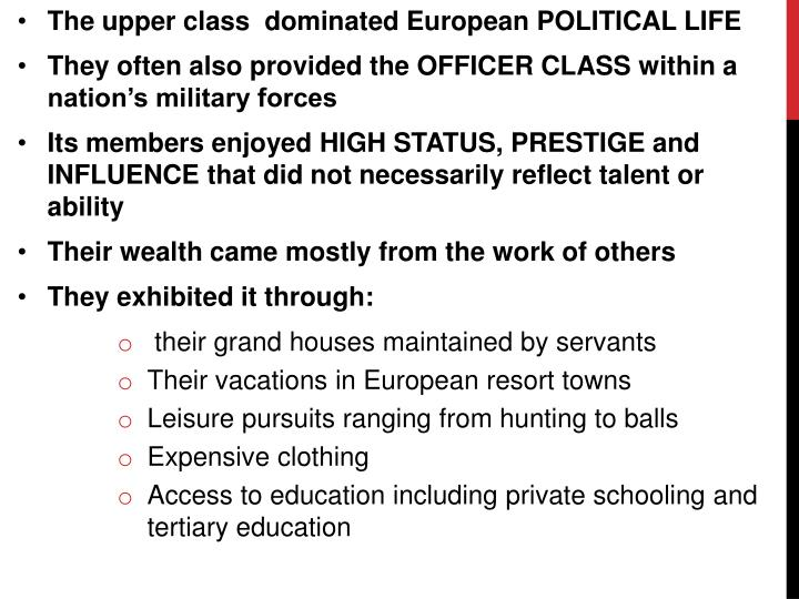 The upper class  dominated European POLITICAL LIFE