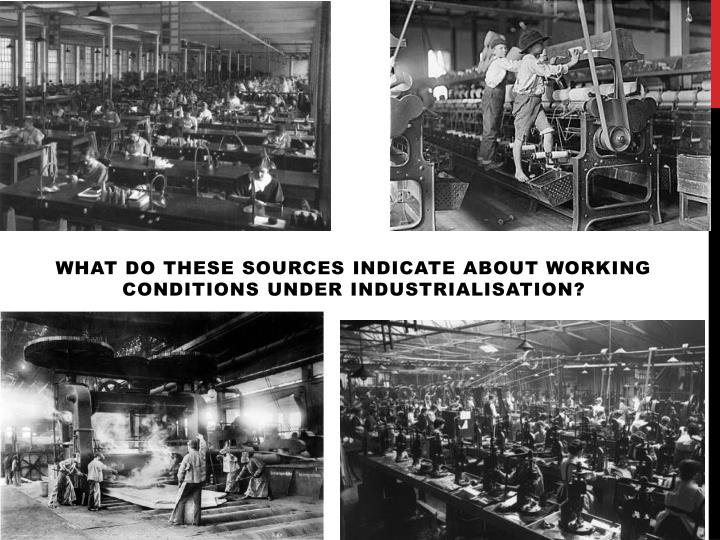 WHAT DO THESE SOURCES INDICATE ABOUT WORKING CONDITIONS UNDER INDUSTRIALISATION?