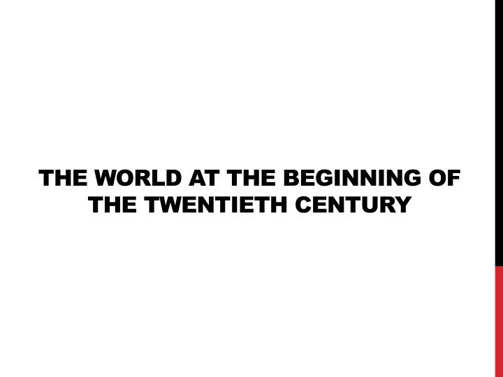 The world at the beginning of the twentieth century
