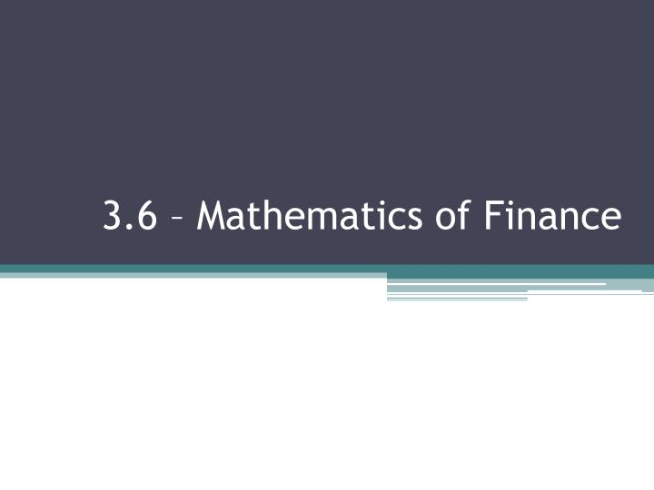 3.6 – Mathematics of Finance