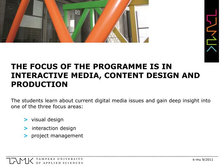 THE FOCUS OF THE PROGRAMME IS IN INTERACTIVE MEDIA, CONTENT DESIGN AND PRODUCTION