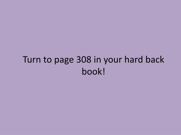 Turn to page 308 in your hard back book!