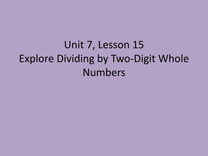 Unit 7 lesson 15 explore dividing by two digit whole numbers
