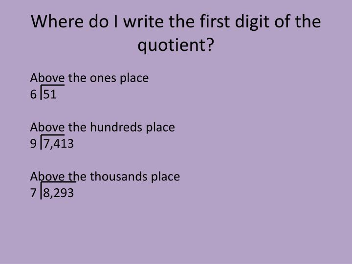Where do I write the first digit of the quotient?