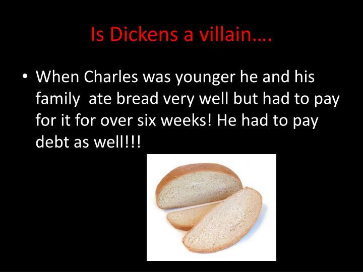 Is Dickens a villain….