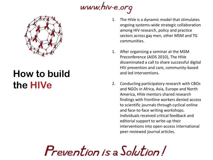The HIVe is a dynamic model that stimulates ongoing systems-wide strategic collaboration among HIV research, policy and practice sectors across gay men, other MSM and TG communities.
