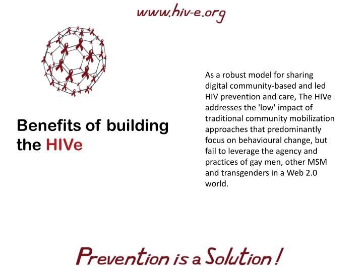 As a robust model for sharing digital community-based and led HIV prevention and care, The HIVe addresses the 'low' impact of traditional community mobilization approaches that predominantly focus on