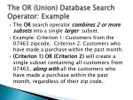 the or union database search operator example
