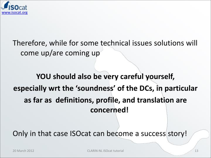 Therefore, while for some technical issues solutions will come up/are coming up