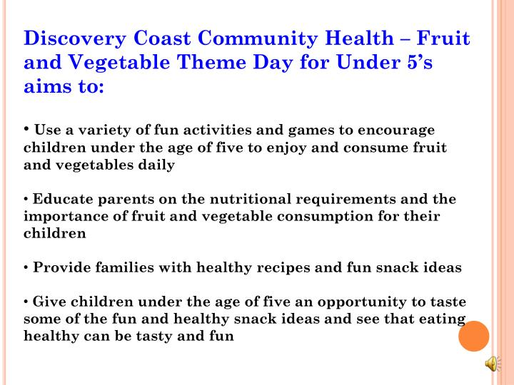Discovery Coast Community Health – Fruit and Vegetable Theme Day for Under 5's aims to: