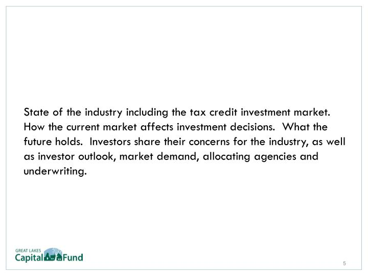 State of the industry including the tax credit investment market.  How the current market affects investment decisions.  What the future holds.