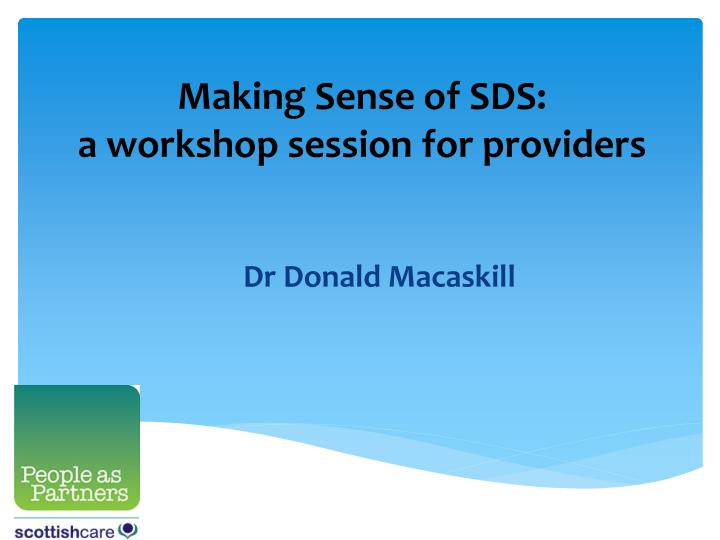 Making sense of sds a workshop session for providers