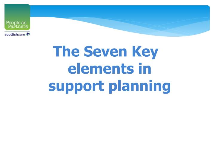 The Seven Key elements in support planning