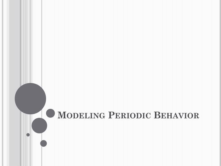 Modeling Periodic Behavior