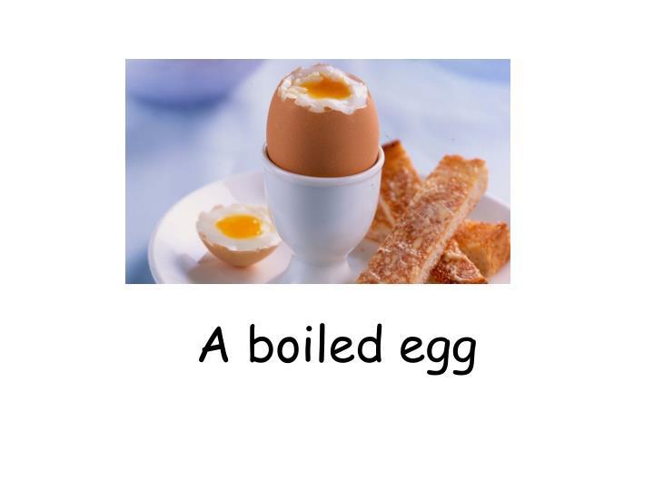 A boiled egg