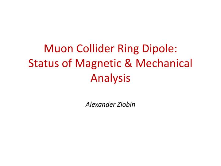 Muon collider ring dipole status of magnetic mechanical analysis alexander zlobin