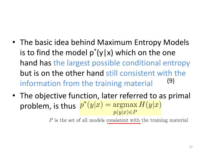 The basic idea behind Maximum Entropy Models is to find the model p
