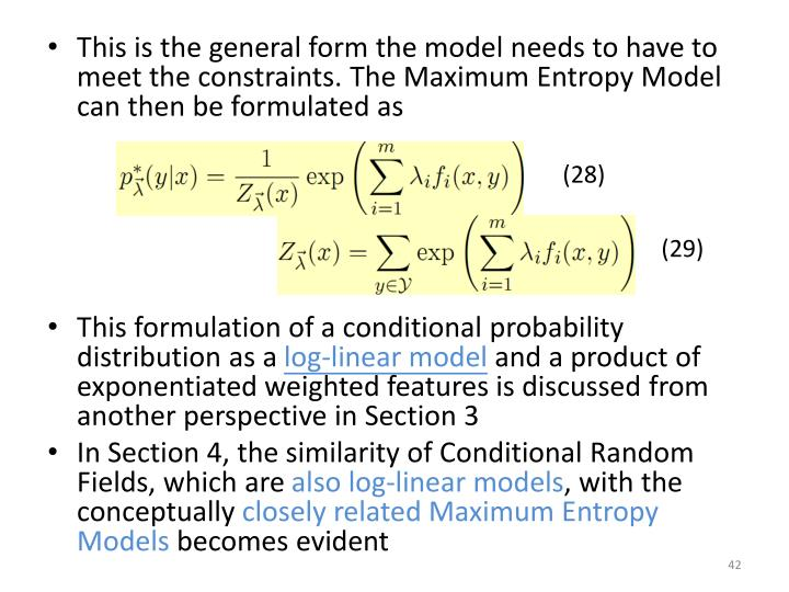 This is the general form the model needs to have to meet the constraints. The Maximum Entropy Model can then be formulated as