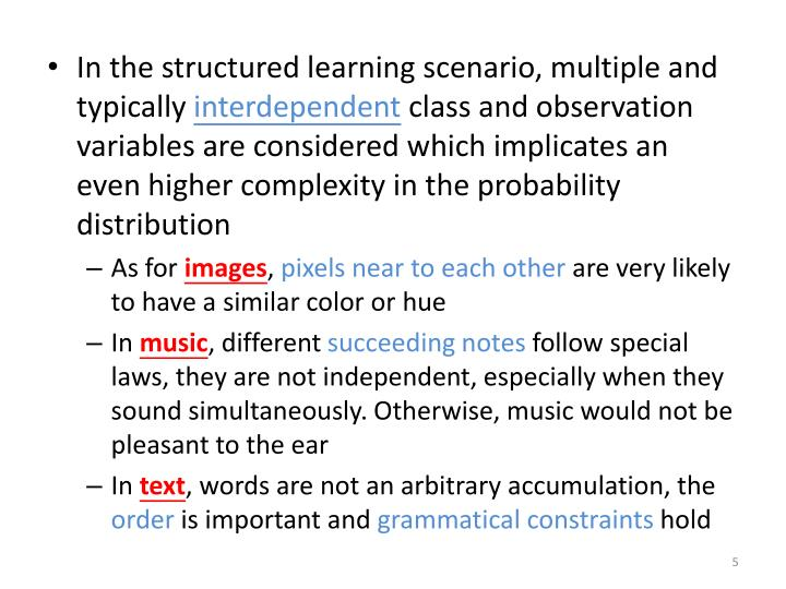 In the structured learning scenario, multiple and typically
