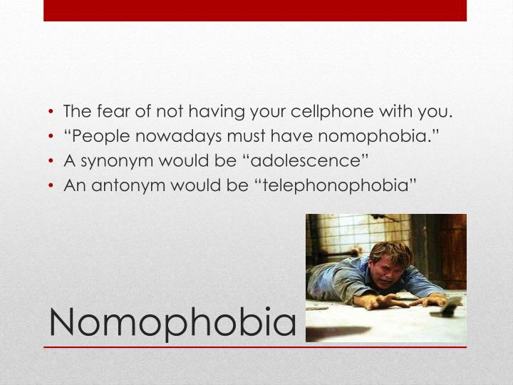 The fear of not having your cellphone with you.