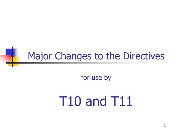 major changes to the directives for use by t10 and t11