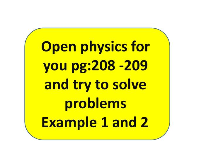 Open physics for you pg:208 -209 and try to solve problems