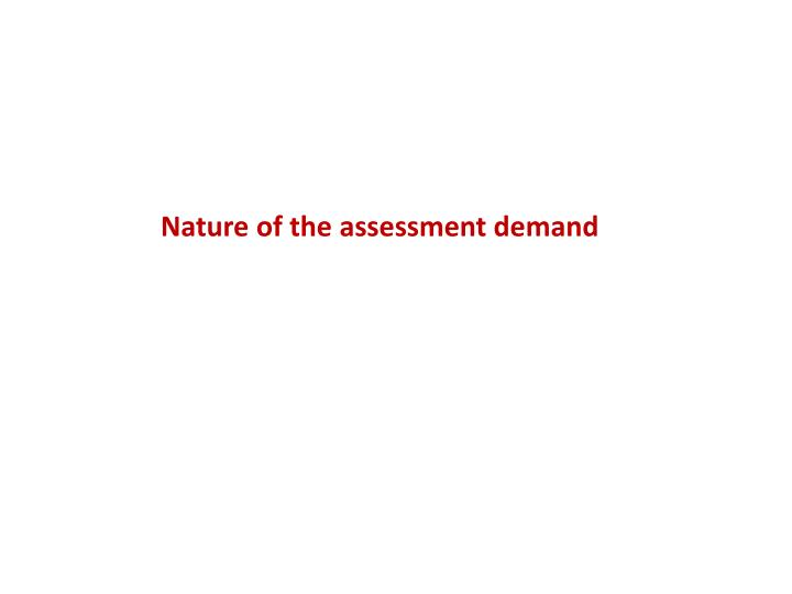 Nature of the assessment demand