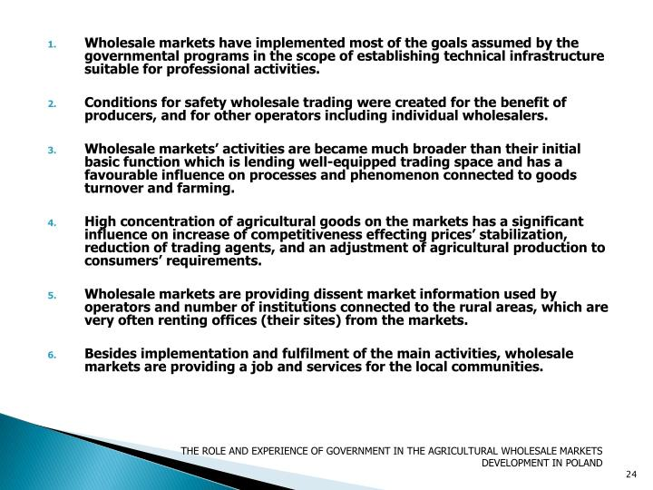 Wholesale markets have implemented most of the goals assumed by the governmental programs in the scope of establishing technical infrastructure suitable for professional activities.