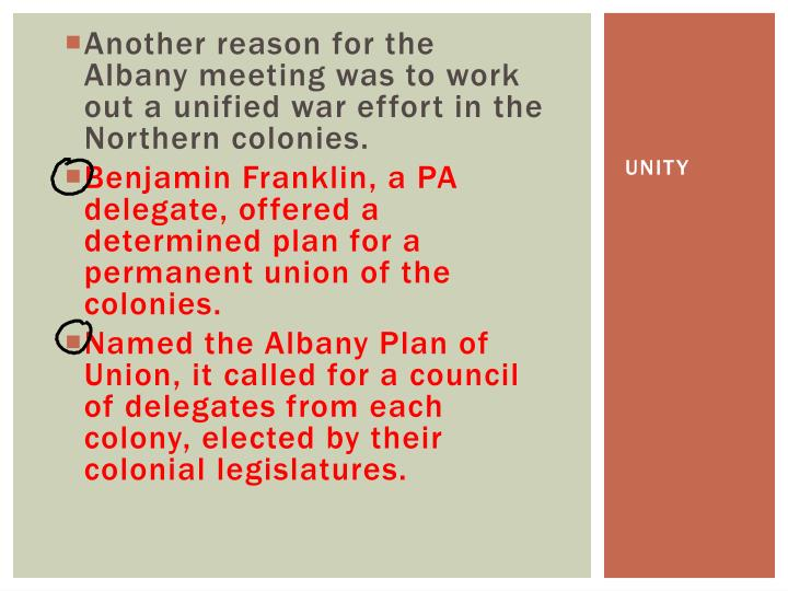Another reason for the Albany meeting was to work out a unified war effort in the Northern colonies.