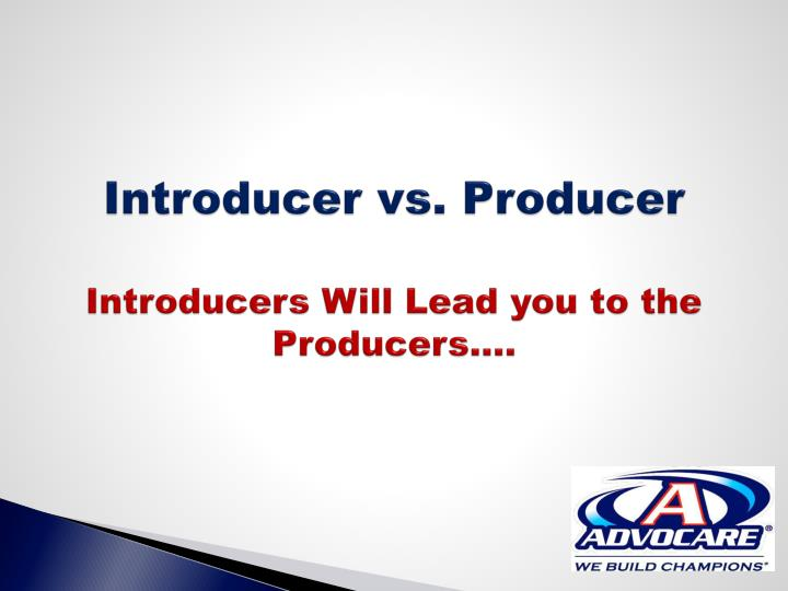 Introducer vs. Producer