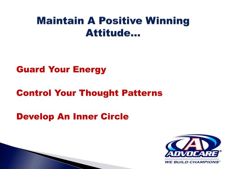 Maintain A Positive Winning Attitude…