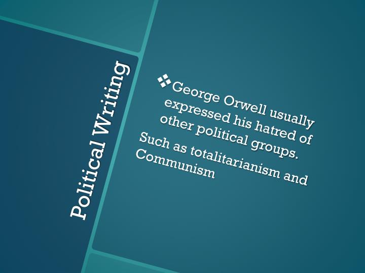 George Orwell usually expressed his hatred of other political