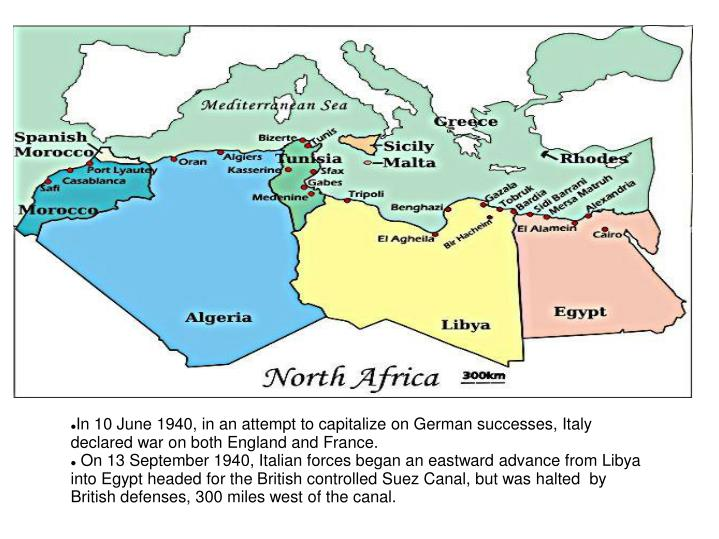 In 10 June 1940, in an attempt to capitalize on German successes, Italy declared war on both England and France.