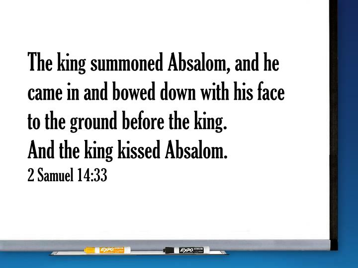 The king summoned Absalom, and he