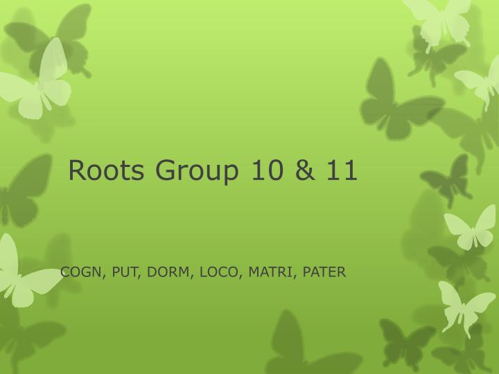 Roots group 10 11