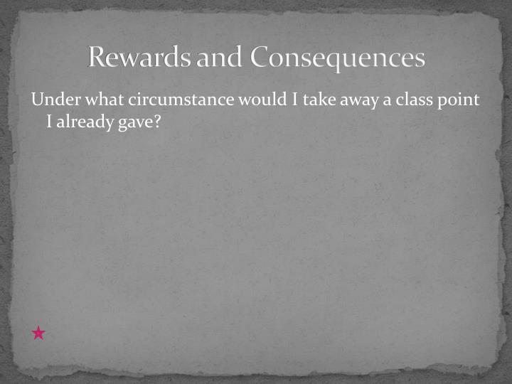 Rewards and Consequences
