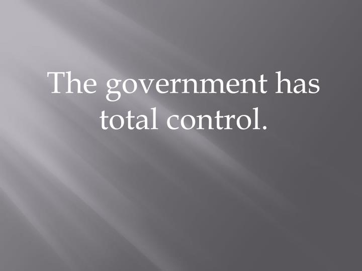 The government has total control.