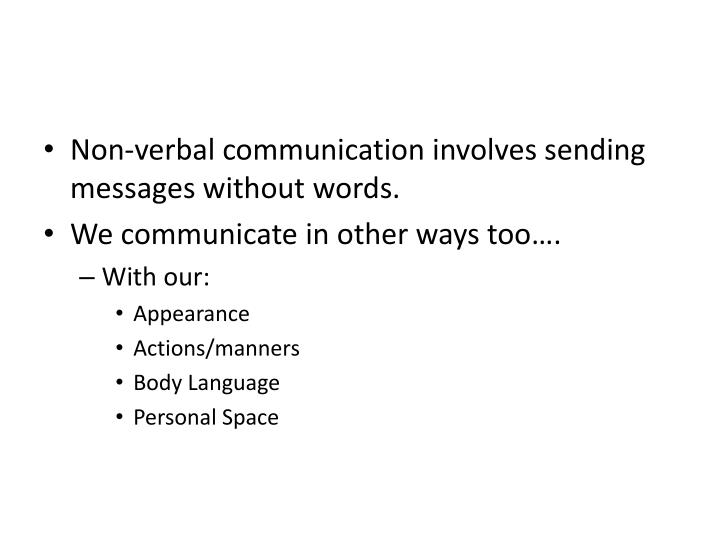 Non-verbal communication involves sending messages without words.