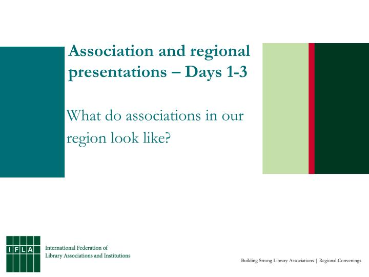 Association and regional presentations days 1 3