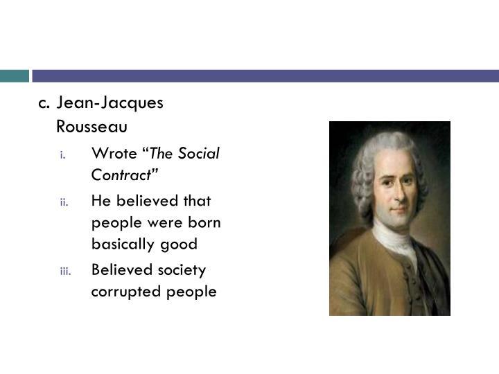c. Jean-Jacques Rousseau